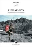 Jean Fabre - Puncak Jaya - Deux alpinistes en territoires papous.