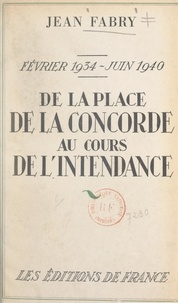 Jean Fabry - Février 1934-juin 1940. De la place de la Concorde au cours de l'Intendance.