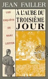 Jean Failler - Une enquête de Mary Lester  : A l'aube du troisième jour.
