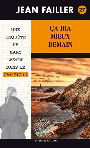 Jean Failler - Les enquêtes de Mary Lester Tome 27 : Ca ira mieux demain.