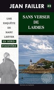 Jean Failler - Les enquêtes de Mary Lester Tome 32 : Sans verser de larmes.