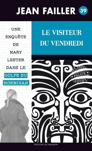 Jean Failler - Les enquêtes de Mary Lester Tome 39 : Le visiteur du vendredi.