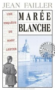 Jean Failler - Une enquête de Mary Lester Tome 4 : Marée blanche.