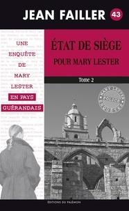 Jean Failler - Les enquêtes de Mary Lester Tome 43 : Etat de siège pour Mary Lester - Tome 2.