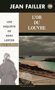 Jean Failler - Une enquête de Mary Lester Tome 19 : L'or du Louvre.