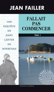 Jean Failler - Une enquête de Mary Lester Tome 51 : Fallait pas commencer - Tome 1.