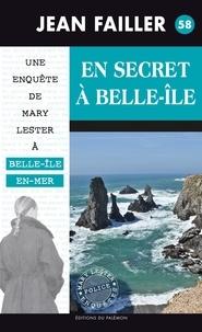 Jean Failler - Une enquête de Mary Lester Tome 58 : En secret à Belle-Ile.
