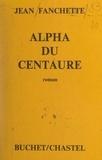 Jean Fanchette - Alpha du centaure.