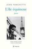 Jean Fanchette - L'Ile Equinoxe - Poèmes 1954-1991.