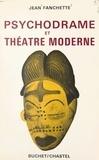 Jean Fanchette et J.-L. Moreno - Psychodrame et théâtre moderne.