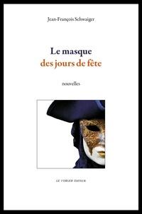 Jean-Fançois Schwaiger - Le masque des jours de fête.