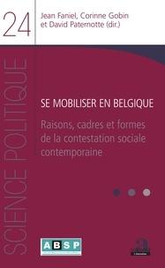 Jean Faniel et Corinne Gobin - Se mobiliser en Belgique - Raisons, cadres et formes de la contestation sociale contemporaine.