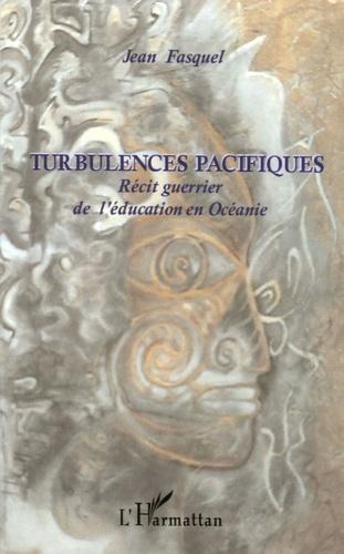 Jean Fasquel - Turbulences Pacifiques - Récit guerrier de l'éducation en Océanie.