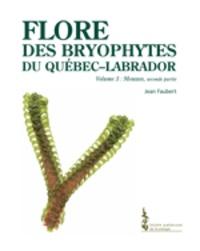 Jean Faubert - Flore des bryophytes du Québec-Labrador - Volume 3, Mousses, seconde partie.