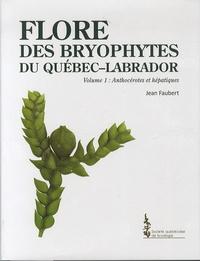 Jean Faubert - Flore des Bryophytes du Quebec-Labrador - Volume 1, Anthocérotes et hépatiques.