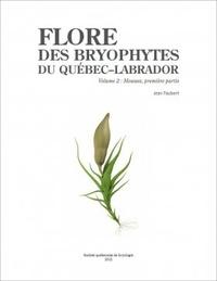 Jean Faubert - Flore des bryophytes du Québec-Labrador - Volume 2, Mousses, première partie.