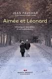 Jean Faucher - Aimée & Léonard - Chroniques, anecdotes et correspondance..