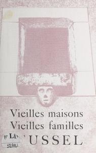 Jean Faucher - Vieilles maisons, vieilles familles d'Ussel - Conférence faite à l'Association parisienne «Les Pelauds d'Ussel» le 30 avril 1938.