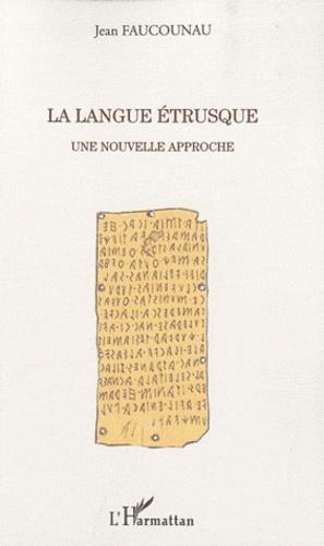 Jean Faucounau - La langue Etrusque - Une nouvelle approche.
