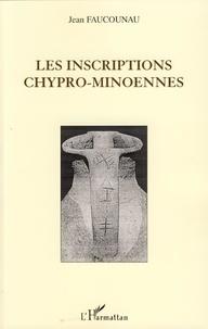 Jean Faucounau - Les inscriptions chypro-minoennes.