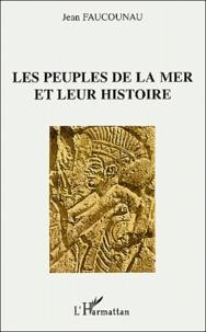 Jean Faucounau - Les peuples de la mer et leur histoire.