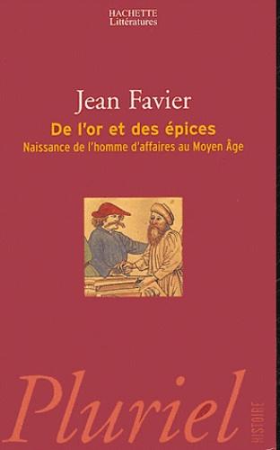Jean Favier - De l'or et des épices - Naissance de l'homme d'affaires au Moyen Age.