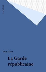 Jean Favier - La Garde républicaine.