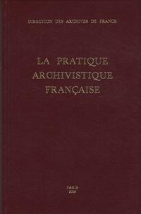 Jean Favier et Danièle Neirinck - La pratique archivistique française.