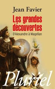 Jean Favier - Les grandes découvertes - D'Alexandre à Magellan.