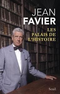 Jean Favier - Les Palais de l'histoire - suivi de Un parcours dans l'Université Cheminement au long d'une vie.