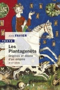Jean Favier - Les Plantagenêts - Origines et destin d'un empire (XIe-XIVe siècle).