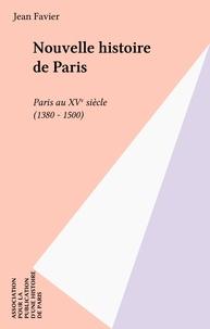 Jean Favier - Nouvelle histoire de Paris... Tome 4 - Paris au XV siècle.