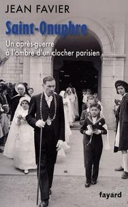 Jean Favier - Saint-Onuphre - Un après-guerre à l'ombre d'un clocher parisien.