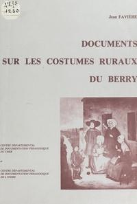 Jean Favière et Robert Pialoux - Documents sur les costumes ruraux du Berry.