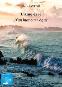 Jean Favrou - L'âme erre …. d'un humour vague !.