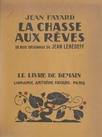 Jean Fayard et Jean Lébédeff - La chasse aux rêves.