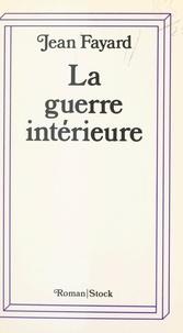 Jean Fayard - La guerre intérieure.