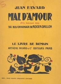 Jean Fayard et Roger Grillon - Mal d'amour - 36 bois originaux de Roger Grillon.
