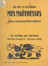 Jean Fayard et Jean Lébédeff - Mes maîtresses.