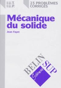 MECANIQUE DU SOLIDE. 23 problèmes corrigés - Jean Fayet |
