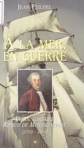 Jean Feildel et Hervé Feildel - À la mer, en guerre - Vie du corsaire Ripaud de Montaudevert, 1755-1814.