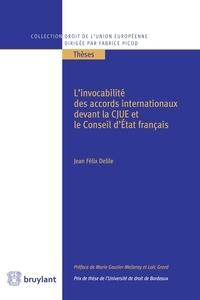 Jean Félix Delile - L'invocabilité des accords internationaux devant la CJUE et le Conseil d'Etat français.