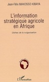 Jean-Félix Makosso Kibaya - L'information stratégique agricole en Afrique - L'échec de la vulgarisation.