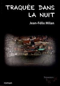 Jean-Félix Milan - Traquée dans la nuit.