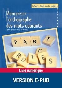 Jean Fenech et Yves Martinez - Mémoriser l'orthographe des mots courants.