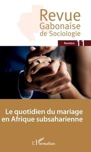 Jean-Ferdinand Mbah - Revue Gabonaise de Sociologie N° 11 : Le quotidien du mariage en Afrique subsaharienne.