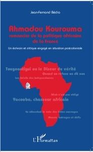 Jean-Fernand Bédia - Ahmadou Kourouma : romancier de la politique africaine de la France - Un écrivain et critique engagé en situation postcoloniale.
