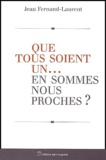 Jean Fernand-Laurent - Que tous soient un... En sommes-nous proches ?.