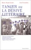 Jean Fernandez et Marie-Haude Caraës - Tanger ou la dérive littéraire. - Essai sur la colonisation littéraire d'un lieu : Barthes, Bowles, Burroughs, Capote, Genet, Morand....