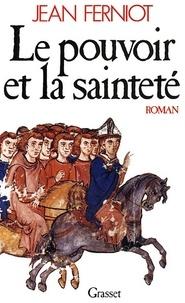 Jean Ferniot - Le pouvoir et la sainteté.